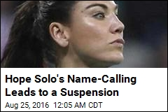 Hope Solo's Name-Calling Leads to a Suspension
