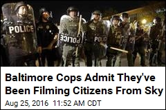 Baltimore Cops Admit They've Been Filming Citizens From Sky
