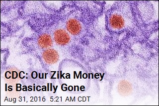 CDC: Our Zika Money Is Basically Gone