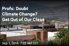 Profs: Doubt Climate Change? Get Out of Our Class