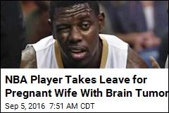 NBA Player Takes Leave for Pregnant Wife With Brain Tumor