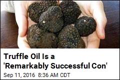 Truffle Oil Is a 'Remarkably Successful Con'
