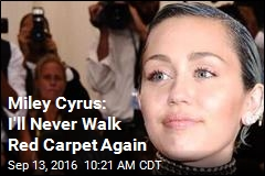 Miley Cyrus: I'll Never Walk Red Carpet Again