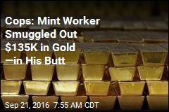 Cops: Mint Worker Smuggled Out $135K in Gold —in His Butt