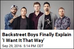 Backstreet Boys Finally Explain 'I Want It That Way'