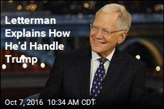 Letterman Explains How He'd Handle Trump