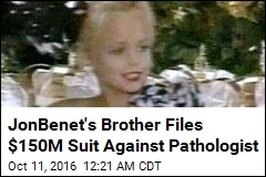 JonBenet's Brother Files $150M Suit Against Pathologist