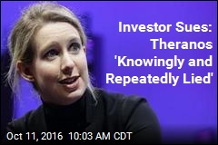 Investor Sues: Theranos 'Knowingly and Repeatedly Lied'