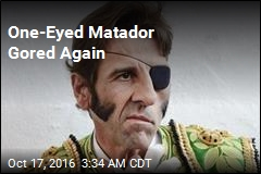 One-Eyed Matador Gored in Eye Again