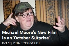 Michael Moore's New Film Is an 'October Surprise'