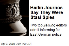 Berlin Journos Say They Were Stasi Spies