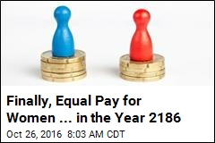Finally, Equal Pay for Women ... in the Year 2186