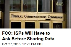FCC: ISPs Will Have to Ask Before Sharing Data