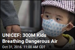 UNICEF: 300M Kids Breathing Dangerous Air