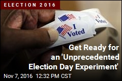 Get Ready for an 'Unprecedented Election Day Experiment'