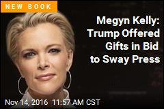 Megyn Kelly: Trump Offered Gifts in Bid to Sway Press