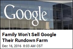 Family Rejects Reported $7M Google Offer for Rundown Farm