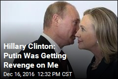 Hillary Clinton: Putin Was Getting Revenge on Me