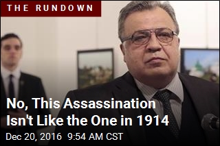 No, This Assassination Isn't Like the One in 1914