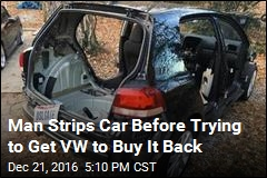 Man Strips Car Before Trying to Get VW to Buy It Back