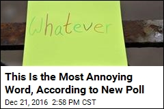 'Whatever' Claims Title as Most Annoying Word in US Poll
