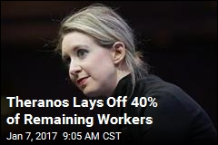 Theranos Cans Almost Half Its Remaining Workers
