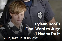 Dylann Roof Does Not Ask Jury to Spare Life