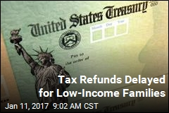 Tax Refunds Delayed for Low-Income Families