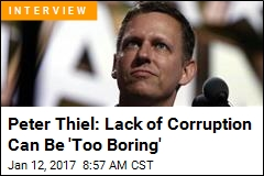 Peter Thiel: Lack of Corruption Can Be 'Too Boring'