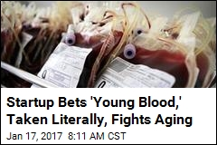 Startup Bets 'Young Blood,' Taken Literally, Fights Aging