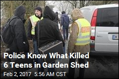Police Know What Killed 6 Teens in Garden Shed