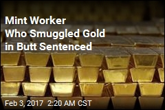 Mint Worker Who Smuggled Gold in Butt Sentenced
