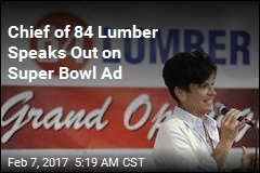 CEO of 84 Lumber Speaks Out on Super Bowl Ad