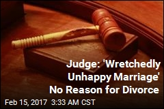 Judge: 'Wretchedly Unhappy Marriage' No Reason for Divorce