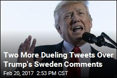 Two More Dueling Tweets Over Trump's Sweden Comments