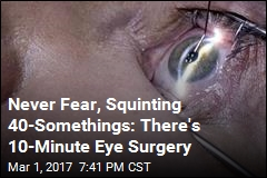 Never Fear, Squinting 40-Somethings: There's 10-Minute Eye Surgery