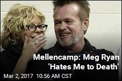 Mellencamp: Meg Ryan 'Hates Me to Death'