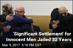 Innocent Men Jailed 32 Years to Get $31M