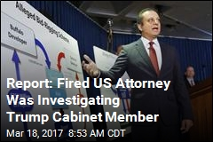 Report: Fired US Attorney Was Investigating Trump Cabinet Member