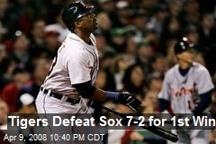 Tigers Defeat Sox 7-2 for 1st Win
