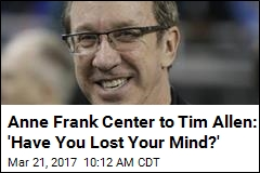 Anne Frank Center to Tim Allen: 'Have You Lost Your Mind?'