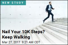 Nail Your 10K Steps? Keep Walking