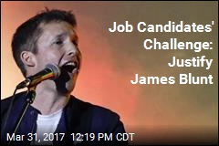 Job Candidates' Challenge: Justify James Blunt
