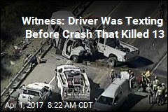 Witness: Driver in Crash That Killed 13 Was Texting