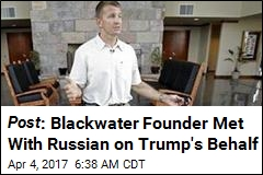 Blackwater Founder 'Sought Unofficial Trump-Putin Channel'
