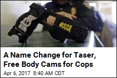 A Name Change for Taser, Free Body Cams for Cops