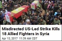 Misdirected US-Led Strike Kills 18 Allied Fighters in Syria