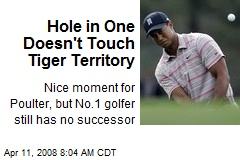 Hole in One Doesn't Touch Tiger Territory
