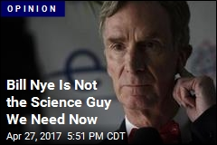 Bill Nye Is Not the Science Guy We Need Now