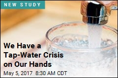 We Have a Tap-Water Crisis on Our Hands